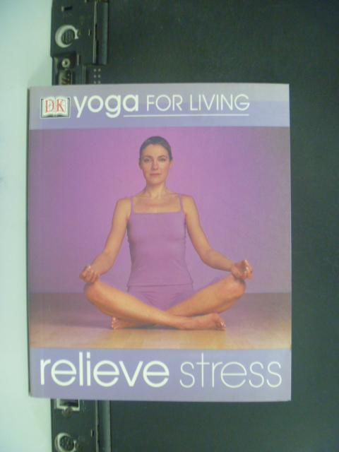 【書寶二手書T3/體育_LRR】Yoga For Living_Reileve Stress