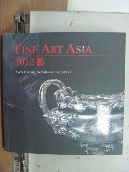 【書寶二手書T3/收藏_HGB】Fine Art Asia 2012