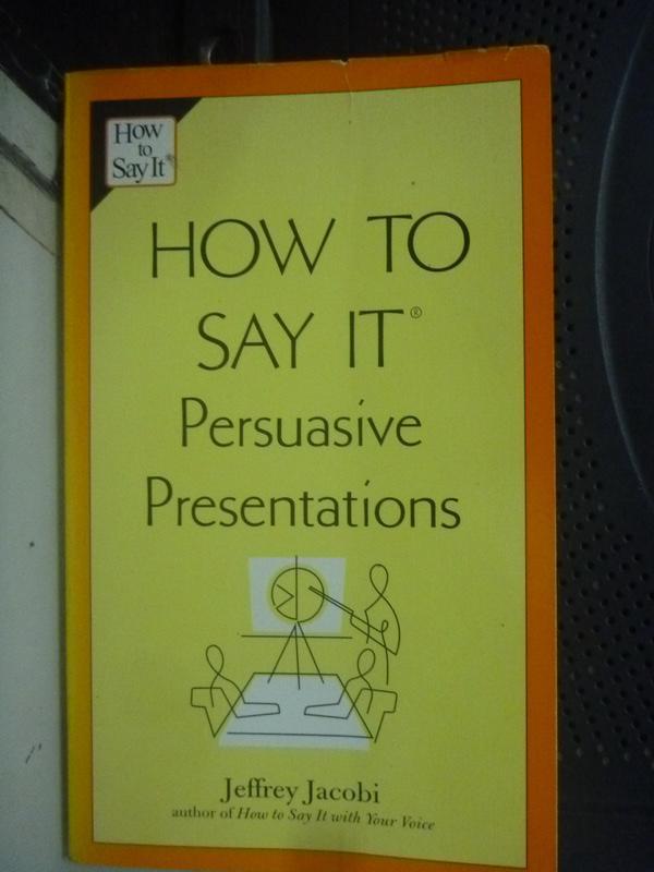 【書寶二手書T3/溝通_HRG】How to Say It Persuasive Presentations_Jacob