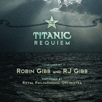羅賓.吉布 & RJ吉布:鐵達尼安魂曲 Robin Gibb & RJ Gibb: The Titanic Requiem (CD) 【Evosound】