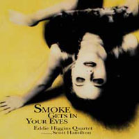 艾迪希金斯四重奏&史考特漢彌頓:煙霧瀰漫你的眼 Eddie Higgins Quartet featuring Scott Hamilton:Smoke Gets In Your Eyes (CD) 【Venus】