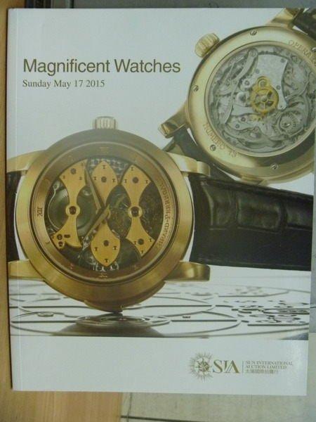 【書寶二手書T4/收藏_PPL】SIA太陽國際拍賣行_Magnificent Watches_2015/5/17