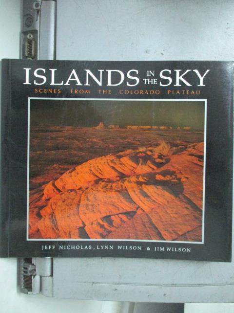 【書寶二手書T1/原文書_HRH】Islands in the Sky: Scences from the Colorado Plateau_Nicholas, Jeff/ Wilson, Lynn/ Wilson, Jim