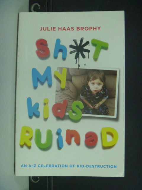 【書寶二手書T9/親子_KHF】Sh t My Kids Ruined_Brophy, Julie Haas