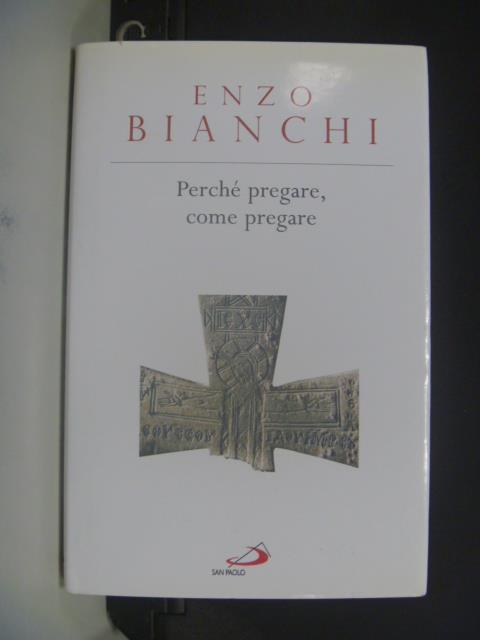 【書寶二手書T8/宗教_GGM】Perche pregare, come pregare_Enzo Bianchi