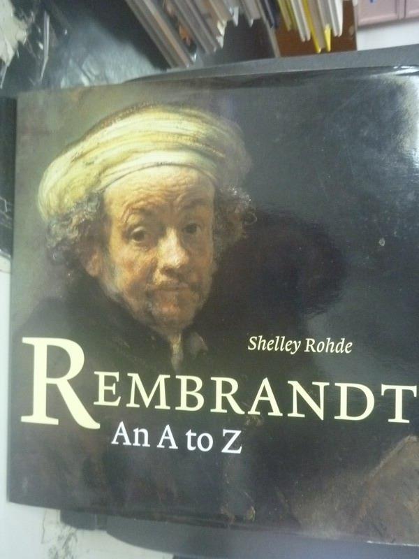 【書寶二手書T1/傳記_XFY】Rembrandt : an A to Z_Shelley Rohde.