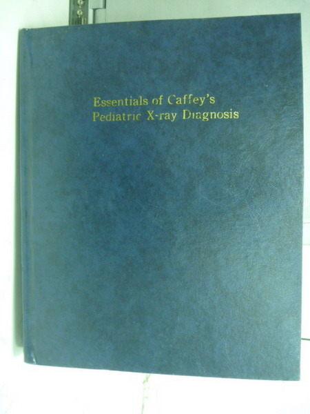 【書寶二手書T9/大學理工醫_XFV】Essentials of Caffeys Pediatric X-ray Dia