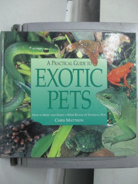 【書寶二手書T1/動植物_ZJN】A practical guide to exotic pets_Chris Mattison