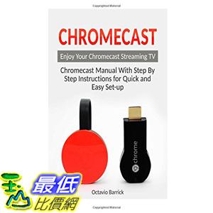 [美國直購] Chromecast 操作手冊 : Chromecast Manual With Step By Step Instructions for Quick and Easy Set-up